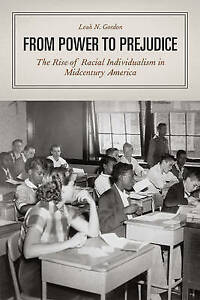 From Power to Prejudice – The Rise of Racial Individualism in Midcentury A
