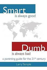 Smart Is Always Good - Dumb Is Always Bad Parenting Guide for  by Temple MR Larr