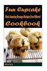 Fun Cupcake Recipes: 101 Delicious, Nutritious, Low Budget, Mouth by Heviz's