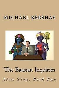 The Baasian Inquiries: Slow Time, Book Two by Bershay, Michael -Paperback