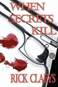 NEW When Secrets Kill by Mr. Rick Claeys