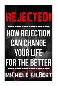 Rejected!: How Rejection Can Change Your Life for the Better by Gilbert, Michele