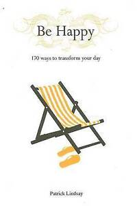 Be Happy: 170 Ways to Transform Your Day, Lindsay, Patrick Hardback Book The