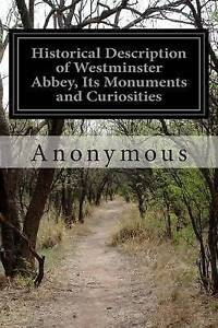 Historical Description of Westminster Abbey, Its Monuments and Cu by Anonymous
