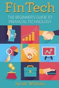 Fintech: The Beginner's Guide to Financial Technology by William, Jacob