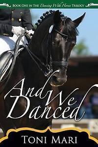 Good, And We Danced: Volume 1 (Dancing With Horses), Mari, Toni, Book