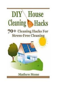 DIY House Cleaning Hacks 70+ Cleaning Hacks for Stress-Free Clea by Stone Mathew