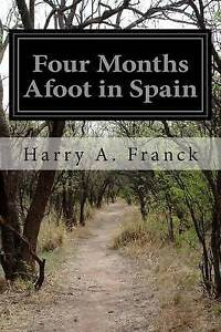 Four Months Afoot in Spain by Franck, Harry a. -Paperback