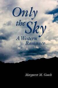 NEW Only the Sky: A Western Romance   (Screenplay) by Margaret M. Gooch