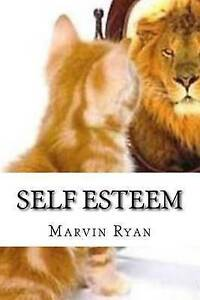 Self Esteem: The Ultimate Guide to Building Self Esteem by Ryan, Marvin
