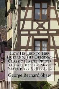 How He Lied Her Husband Original Classic (George Bernard by Shaw George Bernard