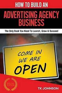 How Build an Advertising Agency Business Only Book You Ne by Johnson T K