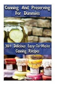 Canning Preserving for Dummies 30 Delicious Easy-To-Make Cann by Williamson Amy