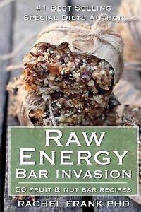 Raw Energy Bar Invasion: 50 Fruit and Nut Bar Recipes by Frank, Rachel