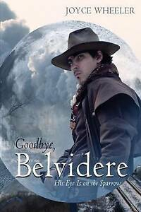 NEW Goodbye, Belvidere: His Eye Is on the Sparrow by Joyce Wheeler
