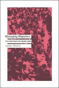 Managing Migration: Civic Stratification and Migrants Rights, Morris, Lydia, Ver