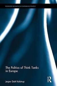 The Politics of Think Tanks in Europe, Jesper Dahl Kelstrup