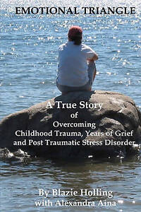 Emotional Triangle: A True Story Of Overcoming Childhood Trauma, Years Of Grief,