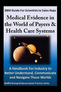 Ebm Guide for Scientists Sales Reps Medical Evidence in W by Delfini Group