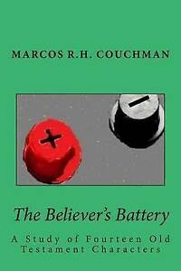 The Believer's Battery  Study Fourteen Old Testament Chara by Couchman Dr Marcos