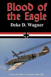 Blood of the Eagle: A Novel of the German Luftwaffe by Wagner, MR Deke D.
