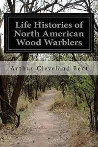 USED-LN-Life-Histories-of-North-American-Wood-Warblers-by-Arthur-Cleveland-Ben