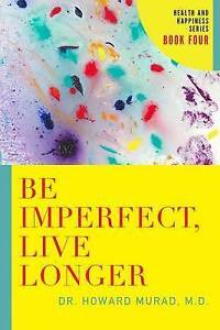 Be Imperfect, Live Longer: Health and Happiness Series by Murad, Dr Howard, M.D.