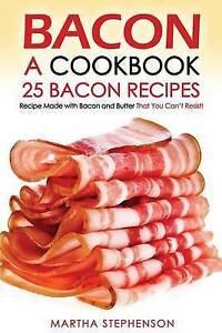 Bacon, a Cookbook - 25 Bacon Recipes: Recipe Made with Bacon and  9781523470631