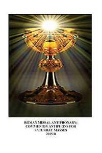 Roman Missal Antiphonary Communion Antiphons for Saturdays 2015  by Lombardi S T