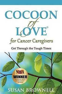 Cocoon Love for Cancer Caregivers Get Through Tough Times by Brownell Susan