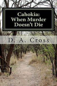 Cahokia: When Murder Doesn't Die by by Cross, MR D. a. -Paperback