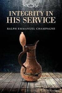 Integrity in His Service by Champagne, Ralph -Paperback