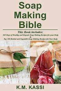 Soap Making Bible 365 Days Healthy Organic Soap Making Re by Kassi MR K M