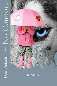 No Comfort: A Nightmare of Physical, Psychological, and Sexual Child Abuse; A Jo