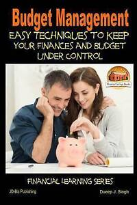 Budget Management - Easy Techniques Keep Your Finances Bud by Singh Dueep J