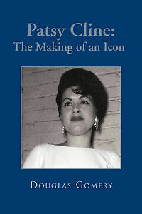 Patsy Cline: The Making of an Icon by Douglas Gomery