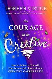 The Courage to Be Creative: How to Believe in Yourself, Your Dreams and Ideas, a