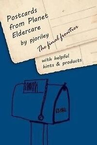 USED (GD) Postcards from Planet Eldercare: The Final Frontier by Pjo Riley