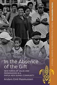 In the Absence of the Gift: New Forms of Value and Personhood in a Papua New Gui