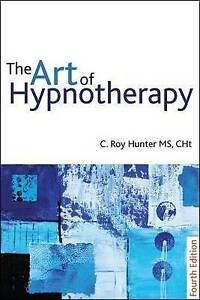 Art of Hypnotherapy: Mastering Client-Centered Techniques by Roy Hunter (Paperba