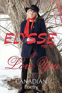 NEW I Love You: CANADIAN Poetry by Elysse Poetis