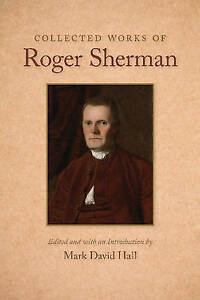 Collected Works of Roger Sherman, Mark David Hall