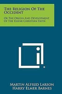 The Religion Occident Or Origin Development Essene Christian Faith -Paperback