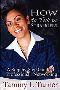 How To Talk to Strangers ~ A Step-by-Step Guide to Professional-ExLibrary
