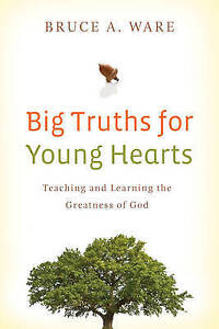 Big Truths for Young Hearts: Teaching and Learning the Greatness of God by...