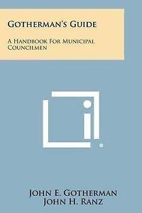 NEW Gotherman's Guide: A Handbook for Municipal Councilmen by John E. Gotherman