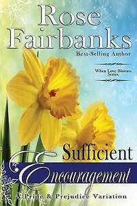 Sufficient Encouragement: A Pride and Prejudice Variation by Fairbanks, Rose