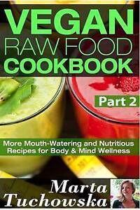 Vegan Raw Food Cookbook Part 2 More Mouth-Watering Nutritious Recipes for Body &