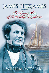 James Fitzjames: The Mystery Man of the Franklin Expedition by William...