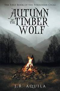 Autumn of the Timber Wolf By Aquila, J. R. -Paperback